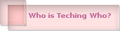 Who is Teching Who?